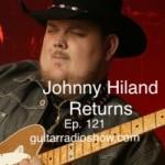Episode 121- Johnny Hiland Returns