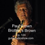 Episode 124- Paul Brown (Brother's Brown, Larry Carlton) Plus, LA Blues Guitar From Peach