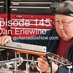 Episode 145- Dan Erlewine- Master Repair & Luthier