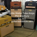 Episode 177- Little Walter Tube Amps- Phil Bradbury (Vince Gill, Jack Pearson, Brent Mason & more)