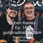 Episode 182- Keeley Pedals- Robert Keeley plus, Special guest Rob Balducci